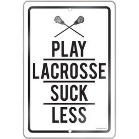 "Lacrosse Aluminum Room Sign Play Lacrosse Suck Less (18"" X 12"")"
