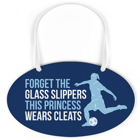 Soccer Oval Sign - Forget The Glass Slippers This Princess Wears Cleats