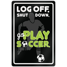 """Soccer Aluminum Room Sign Log Off. Shut Down. Go Play Soccer. (18"""" X 12"""")"""