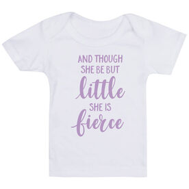 Baby T-Shirt- And Though She Be But Little She Is Fierce