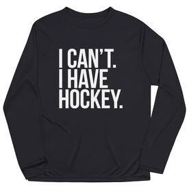 Hockey Long Sleeve Performance Tee - I Can't. I Have Hockey