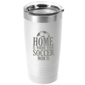 Soccer 20oz. Double Insulated Tumbler - Home Is Where Your Soccer Mom Is