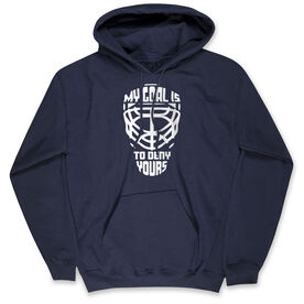 Hockey Hooded Sweatshirt - My Goal is to Deny Yours Goalie Mask