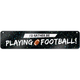 """Football Aluminum Room Sign I'd Rather Be Playing Football (4""""x18"""")"""