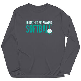 Softball Long Sleeve Performance Tee - I'd Rather Be Playing Softball