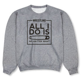 Wrestling Crew Neck Sweatshirt - All I Do Is Pin