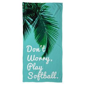 Softball Beach Towel Don't Worry Play Softball