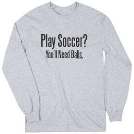 Soccer Tshirt Long Sleeve Play Soccer? You'll Need Balls