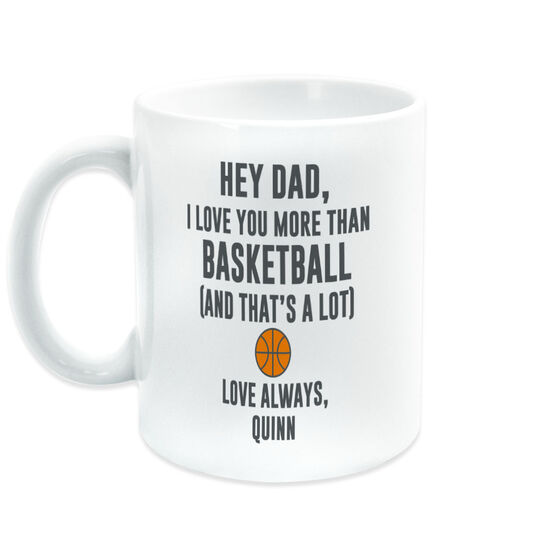 Basketball Coffee Mug - Hey Dad, I Love You More Than Basketball