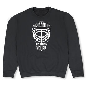 Hockey Crew Neck Sweatshirt - My Goal is to Deny Yours Goalie Mask