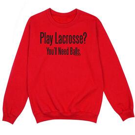 Guys Lacrosse Crew Neck Sweatshirt - Play Lacrosse Youll Need Balls
