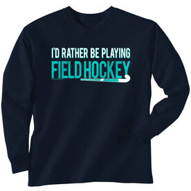 Field Hockey Tshirt Long Sleeve I'd Rather Be Playing Field Hockey