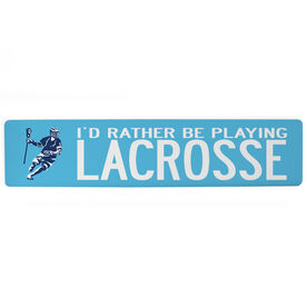 """Guys Lacrosse Aluminum Room Sign - I'd Rather Be Playing Lacrosse (4""""x18"""")"""