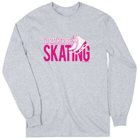 Figure Skating Tshirt Long Sleeve I'd Rather Be Skating