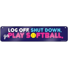 "Softball Aluminum Room Sign Log Off. Shut Down. Go Play Softball. (4""x18"")"