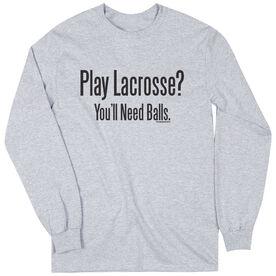 Lacrosse Long Sleeve T-Shirt - Play Lacrosse? You'll Need Balls