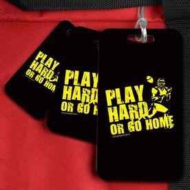 Football Bag/Luggage Tag Play Hard or Go Home