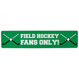 "Field Hockey Aluminum Room Sign - Field Hockey Fans Only (4""x18"")"