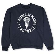 Guys Lacrosse Crew Neck Sweatshirt - I'd Rather Be Playing Lacrosse