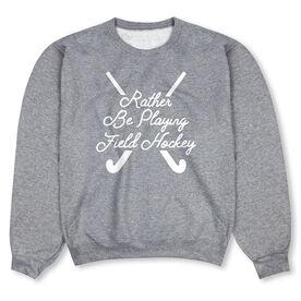 Field Hockey Crew Neck Sweatshirt - Rather Be Playing Field Hockey
