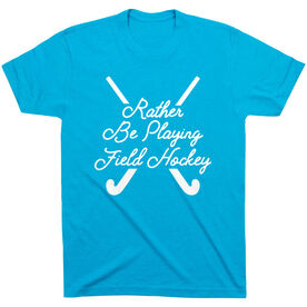 Field Hockey T-Shirt Short Sleeve - Rather Be Playing Field Hockey Script
