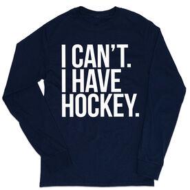 Hockey Tshirt Long Sleeve - I Can't I Have Hockey