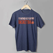 Basketball Tshirt Short Sleeve I'd Rather Be Playing Basketball