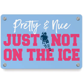 Hockey Metal Wall Art Panel - Pretty And Nice Just Not On The Ice