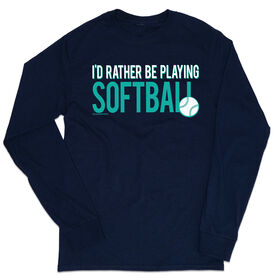 Softball Tshirt Long Sleeve - I'd Rather Be Playing Softball