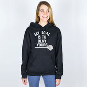 Girls Lacrosse Hooded Sweatshirt - My Goal Is To Deny Yours Goalie Stick