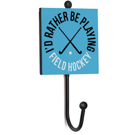 Field Hockey Medal Hook - I'd Rather Be Playing Field Hockey