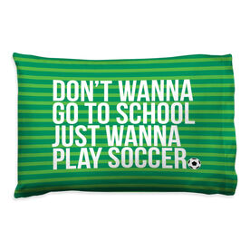 Soccer Pillow Case - Don't Wanna Go To School