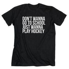 Hockey Short Sleeve T-Shirt - Don't Wanna Go To School