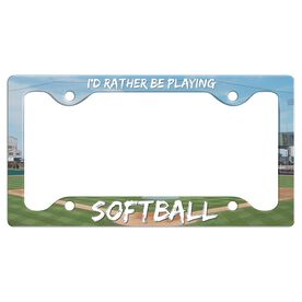 I'D Rather Be Playing Softball License Plate Holder