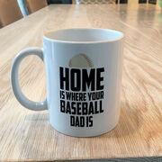 Baseball Coffee Mug - Home Is Where Your Baseball Dad Is