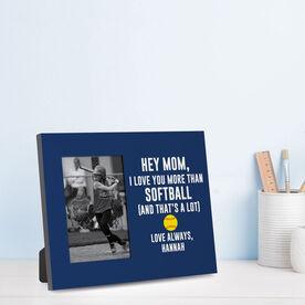 Softball Photo Frame - Hey Mom, I Love You More Than Softball