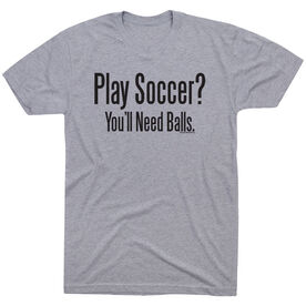 Soccer Tshirt Short Sleeve Play Soccer? You'll Need Balls