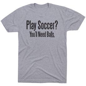 Soccer Tshirt Short Sleeve Play Soccer? You'll Need Balls
