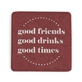 Stone Coaster - Good Friends Good Drinks Good Times