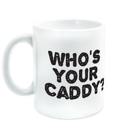 Golf Coffee Mug Whos Your Caddy