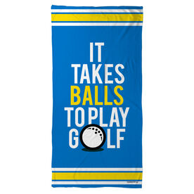 Golf Beach Towel It Takes Balls To Play Golf