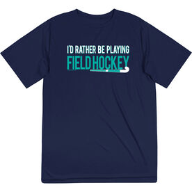 Field Hockey Short Sleeve Performance Tee - I'd Rather Be Playing Field Hockey