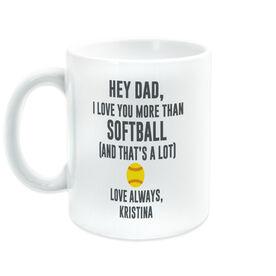 Softball Coffee Mug - Hey Dad, I Love You More Than Softball