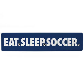 "Soccer Aluminum Room Sign - Eat Sleep Soccer (4""x18"")"