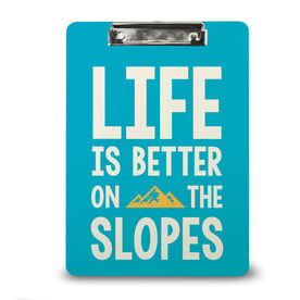 Skiing & Snowboarding Custom Clipboard - Life is Better on the Slopes