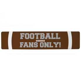 "Football Aluminum Room Sign - Football Fans Only (4""x18"")"