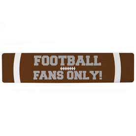 "Football Aluminum Room Sign - Football Fans Only (4""x18"")"