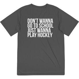 Hockey Short Sleeve Performance Tee - Don't Wanna Go To School