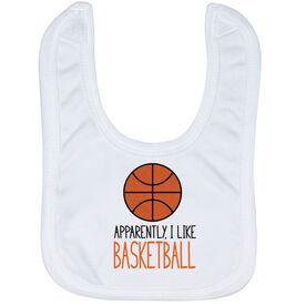 Basketball Baby Bib - Apparently, I Like Basketball