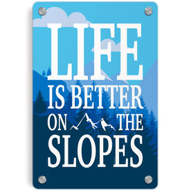 Skiing and Snowboarding Metal Wall Art Panel - Life Is Better On The Slopes